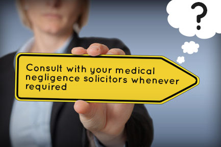 Consult with your medical negligence solicitors whenever required