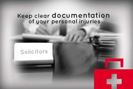 Keep clear documentation of your personal injuries