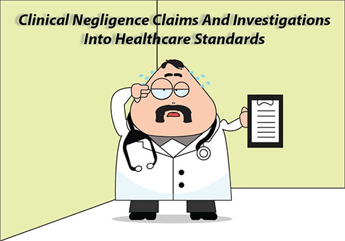 Clinical negligence claims and investigations into healthcare standards