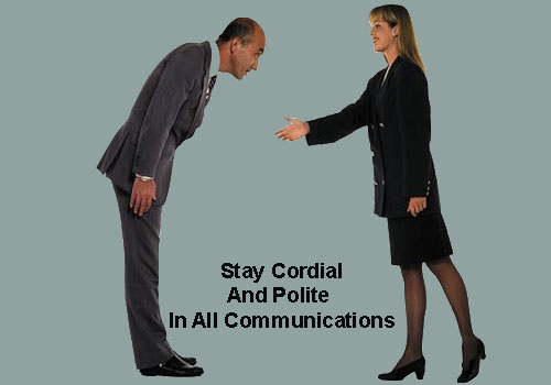Stay cordial and polite in all communications