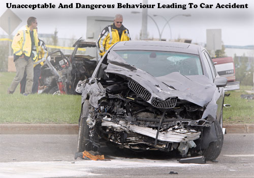 Unacceptable and dangerous behaviour leading to car accident