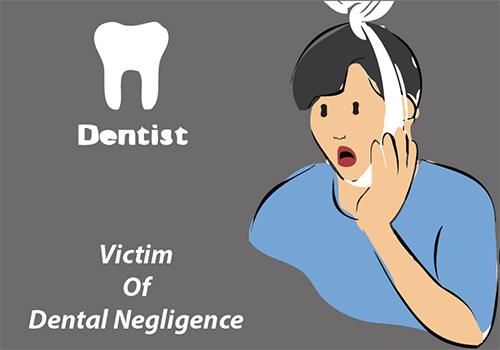 Dental negligence claim,victim of dental negligence